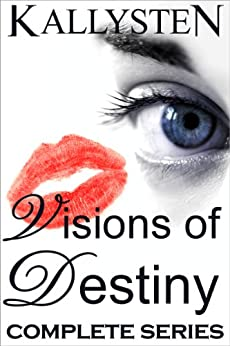 Visions of Destiny (Complete Series) by [Kallysten]