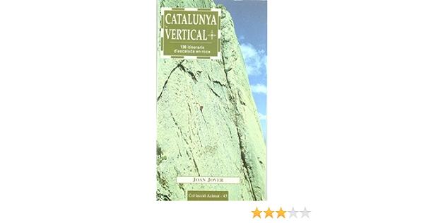 Catalunya vertical: 136 itineraris descalada en roca: 43 ...