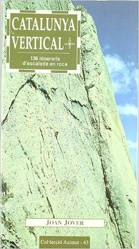 Catalunya vertical: 136 itineraris descalada en roca: 43 Azimut ...