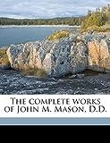 The Complete Works of John M Mason, D D, John M. Mason, 1149314133