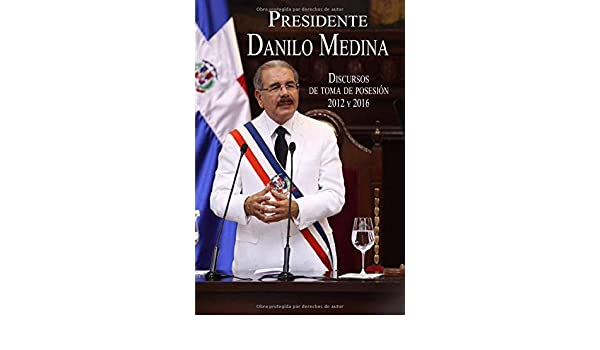 Presidente Danilo Medina Discursos de Toma de Posesión 2012 y 2016: Amazon.es: Medina, Danilo: Libros