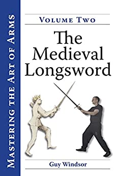 The Medieval Longsword (Mastering the Art of Arms Book 2) by [Windsor, Guy]