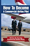 How to Become A Commercial Airline Pilot, Jason Cohen, 1468140159