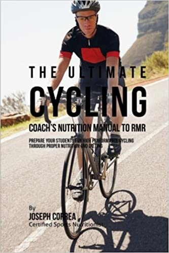 Book The Ultimate Cycling Coach's Nutrition Manual To RMR: Prepare Your Students For High Performance Cycling Through Proper Nutrition And Dieting