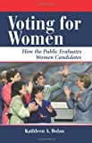 Voting For Women: How The Public Evaluates Women Candidates (Dilemmas in American Politics)