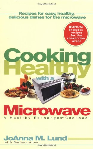 Cooking Healthy With a Microwave: A Healthy Exchanges Cookbook (Healthy Exchanges Cookbooks) by JoAnna M. Lund, Barbara Alpert