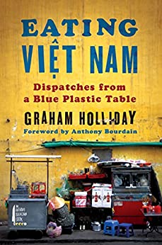 Eating Viet Nam: Dispatches from a Blue Plastic Table by [Holliday, Graham]