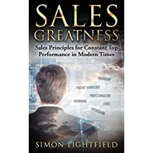 Sales Greatness: Sales Principles for Constant Top Performance in Modern Times (Sales, Direct Selling, B2B Sales, Telemarketing Book 1)