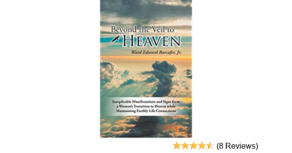 Beyond the veil to heaven inexplicable manifestations and signs beyond the veil to heaven inexplicable manifestations and signs from a womans transition to heaven while maintaining earthly life connections kindle fandeluxe Images