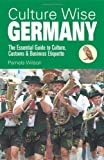 Culture Wise Germany: The Essential Guide to Culture, Customs & Business Etiquette