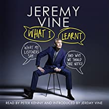 What I Learnt: What My Listeners Say - and Why We Should Take Notice Audiobook by Jeremy Vine Narrated by Peter Kenny, Jeremy Vine