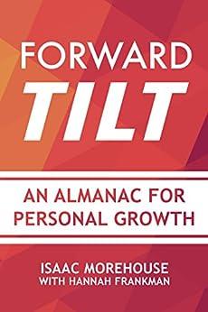 Forward Tilt: An Almanac for Personal Growth by [Morehouse, Isaac, Frankman, Hannah]