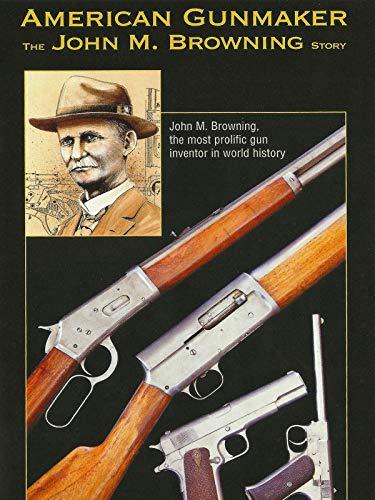 American Gunmaker: The John M. Browning Story