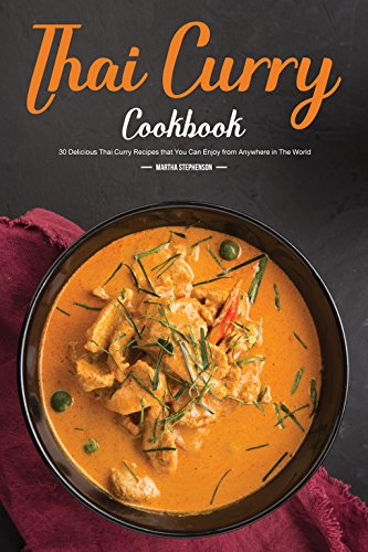 Thai Curry Cookbook: 30 Delicious Thai Curry Recipes that You Can Enjoy from Anywhere in The World by Martha Stephenson