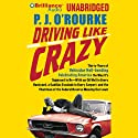 Driving Like Crazy Audiobook by P. J. O'Rourke Narrated by Christopher Lane