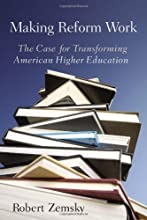 Making Reform Work: The Case for Transforming American Higher Education