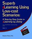 Superb eLearning Using Low-cost Scenarios: A Step-by-Step Guide to eLearning by Doing (Effective E-learning Design) (Volume 2)