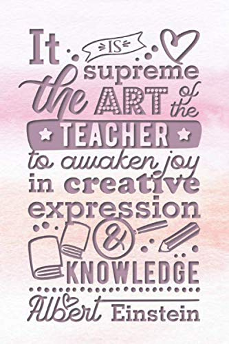 It is the Supreme Art of the Teacher to Awaken Joy in Creative Expression & Knowledge - Albert Einstein: 2019-2020 Teacher Journal and Notebook for ... and Creating an Under-Control Classroom (Creating A Lesson Plan For Elementary School)
