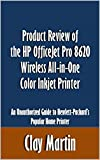 Product Review of the HP OfficeJet Pro 8620 Wireless All-in-One Color Inkjet Printer: An Unauthorized Guide to Hewlett-Packard's Popular Home Printer [Article]