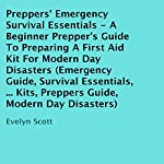 Preppers' Emergency Survival Essentials: A Beginner Prepper's Guide to Preparing a First Aid Kit for Modern Day Disasters | Evelyn Scott