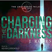 Charging the Darkness: The Uncloaked Trilogy, Book 3 | J. Rodes