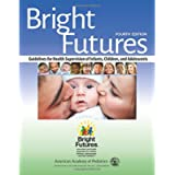 Bright Futures (Guidelines for Health Supervision of Infants, Children, and Adolescents)