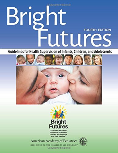 Bright Futures: Guidelines for Health Supervision of Infants, Children, and Adolescents by American Academy of Pediatrics