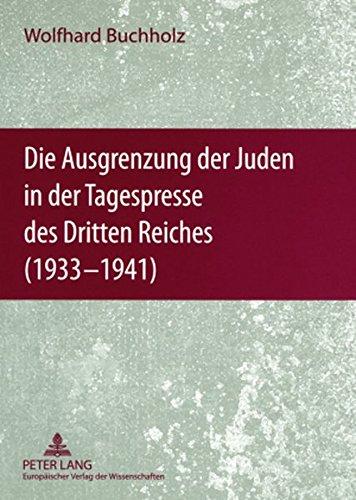 Die Ausgrenzung der Juden in der Tagespresse des Dritten Reiches (1933-1941): Eine Dokumentation Taschenbuch – 5. Januar 2007 Wolfhard Buchholz Peter Lang GmbH 363155785X Geschichte / 20. Jahrhundert