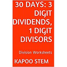 30 Division Worksheets with 3-Digit Dividends, 1-Digit Divisors: Math Practice Workbook (30 Days Math Division Series)