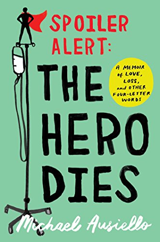 Spoiler Alert: The Hero Dies: A Memoir of Love, Loss, and Other Four-Letter Words by [Ausiello, Michael]