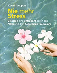 Nie mehr Stress: Gelassen und entspannt durch den Alltag mit dem Yoga-Relax-Programm