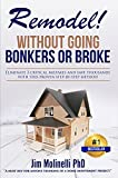 Remodel - Without Going Bonkers or Broke: An Insider's Guide to Planning Home Improvments