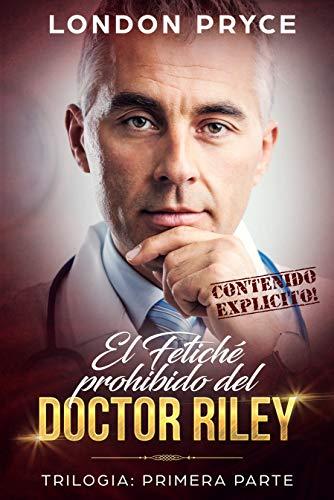 EL FETICHÉ PROHIBIDO DEL DOCTOR RILEY: [TRILOGIA - PRIMERA ...