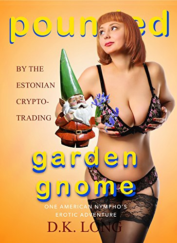 Estonian Garden - Pounded By The Estonian Crypto Trading Garden Gnome: One American Nympho's Erotic Adventure
