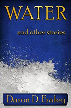 Water and Other Stories by [Daron D. Fraley]