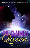 The Claimed Queen (The True Immortals Series Book 1)