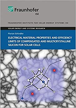 Book Electrical Material Properties and Efficiency Limits of Compensated and Multicrystalline Silicon for Solar Cells. (Solar Energy and Systems Research)