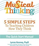Musical Thinking—5 Simple Steps to Teaching Kids How They Think: The Quick Start Manual