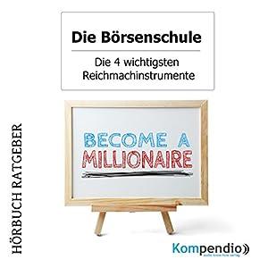 Die vier wichtigsten Reichmachinstrumente (Die Börsenschule) Hörbuch