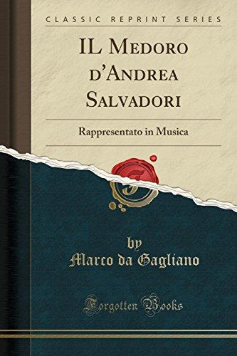 IL Medoro d'Andrea Salvadori: Rappresentato in Musica (Classic Reprint)