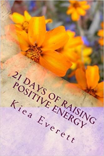Book 21 Days Of Raising Positive Energy: Simple Solutions: To Raise Your Mental, Emotional, and Spiritual Energy Balance to Increase Perfect Health,Wealth, Abundance, and Joy. by Kiea Everett (2015-02-10)