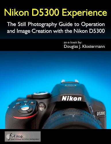 ce - The Still Photography Guide to Operation and Image Creation with the Nikon D5300 ()