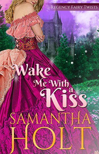 Wake Me With a Kiss: A Fairy Tale Retelling (Regency Fairy Twists Book 1) by [Holt, Samantha]