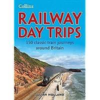 Railway Day Trips: 150 classic train journeys around