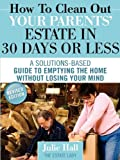 How to Clean Out Your Parents' Estate in 30 Days or Less, Julie Hall, 0984419144