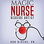 Magic Nurse: Bedside Artist | Rob Divers RN
