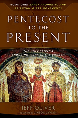 Pentecost To The Present: Book One: Early Prophetic and Spiritual Gifts Movements (Dared To Call Him Father)