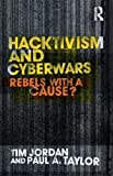 Hacktivism and Cyberwars : Rebels with a Cause, Jordan, Tim and Taylor, Paul A., 0415260043