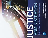 Justice Administration: Police, Courts, and Corrections Management (9th Edition) (What's New in Criminal Justice)