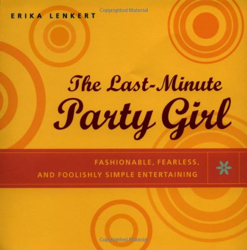The Last-Minute Party Girl : Fashionable, Fearless, and Foolishly Simple Entertaining ebook